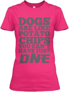 Pink  Color women relax tees  Dogs are like potato chips you can't  have just one | Dog T-Shirts | Dog Shirts | Tank Top | Hoodies | Funny Dog T-Shirts | Dog Lovers t-Shirt | Etsy
