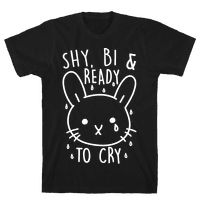 Shy, Bi and Ready To Cry Tee
