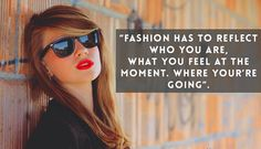 """""""Fashion has to reflect who you are, what you feel at the moment. Where you're going"""". #fashion #quote #motivational #inspiration"""