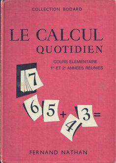 Bodard, Conti, Le Calcul quotidien CE1-CE2 (1966) Math Books, Vintage School, Math For Kids, French Language, My Memory, Adolescence, Comprehension, Zine, Homeschool