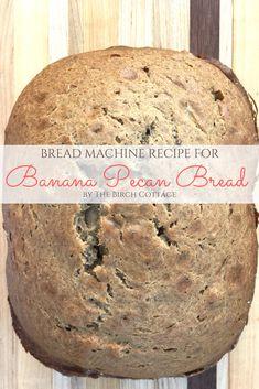 Bread Machine Recipe for Banana Pecan Bread - The Birch Cottage - Bread Recipes Bread Machine Banana Bread, Banana Pecan Bread Recipe, Easy Bread Machine Recipes, Best Bread Machine, Bread Maker Recipes, Pecan Recipes, Banana Bread Recipes, Dessert Recipes, Desserts