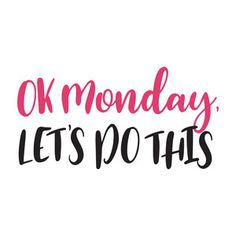 Happy Monday Quotes Discover Silhouette Design Store: Ok Monday Lets Do This 1 Monday Morning Quotes, Monday Motivation Quotes, Work Quotes, Happy Monday Quotes, Happy Wednesday, Lets Do This Quotes, Quote Of The Day, Quotes To Live By, Positive Quotes
