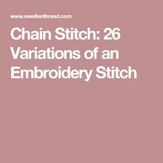 Chain Stitch: 26 Variations of an Embroidery Stitch