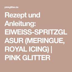 Rezept und Anleitung: EIWEISS-SPRITZGLASUR (MERINGUE, ROYAL ICING) | PINK GLITTER