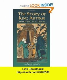 The Story of King Arthur and Other Celtic Heroes (Dover Childrens Classics) (9780486440613) Padraic Colum, Wilfred Jones , ISBN-10: 0486440613  , ISBN-13: 978-0486440613 ,  , tutorials , pdf , ebook , torrent , downloads , rapidshare , filesonic , hotfile , megaupload , fileserve