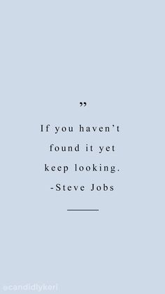 """""""If you haven't found it yet, keep looking"""" Steve Jobs Blue quote inspirational background wallpaper you can download for free on the blog! For any device; mobile, desktop, iphone, android!"""
