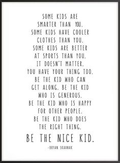 Jobs From Home Discover Be The Nice Kid Bryan Skavnak Quote Wall Print Children Kids Room Decor Classroom Decor Black or Rainbow Great Quotes, Quotes To Live By, Life Quotes, Qoutes, Kids Inspirational Quotes, Peace Quotes, The Words, Baby Kind, Statements