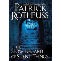 The Slow Regard of Silent Things: A Kingkiller Chronicle Novella (Hardcover) by Patrick Rothfuss