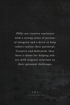 INFJ - Creative and dedicated, they have a talent for helping others with original solutions to their personal challenges.