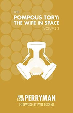 The Pompous Tory: The Wife in Space Volume 3 by Neil and Sue Perryman (with an introduction by me, Sue Me Books, 2016).