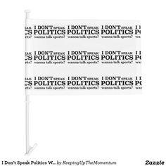 I Don't Speak Politics Wanna Talk Sports Car Flag