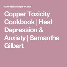 Copper Toxicity Cookbook | Heal Depression & Anxiety | Samantha Gilbert