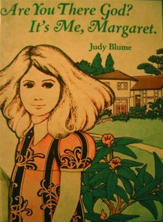 Are You There, God?  It's Me, Margaret.  Who survived tween years without Judy Blume? :)