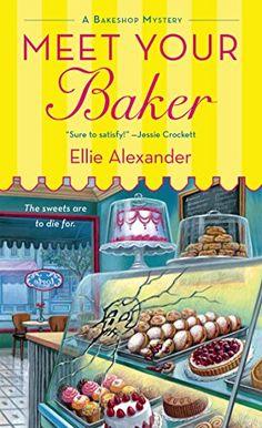 Ellie Alexander - Meet Your Baker #crimenovels