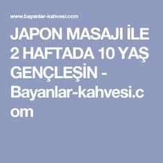 JAPON MASAJI İLE 2 HAFTADA 10 YAŞ GENÇLEŞİN - Bayanlar-kahvesi.com