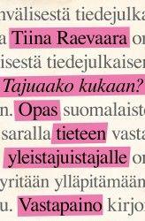 Tajuaako kukaan? : opas tieteen yleistajuistajalle / Raevaara, Tiina