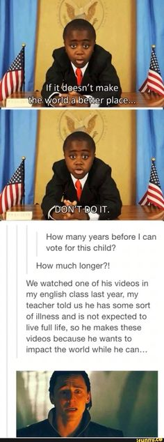 Find a cure for this kids' illness so he can be president!! :D