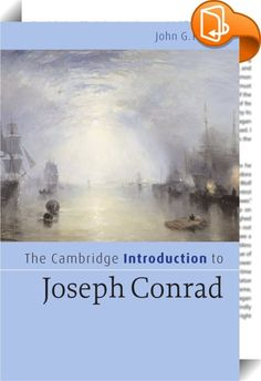 The Cambridge Introduction to Joseph Conrad    ::  Joseph Conrad is one of the most intriguing and important modernist novelists. His writing continues to preoccupy twenty-first-century readers. This introduction by a leading scholar is aimed at students coming to Conrad's work for the first time. The rise of postcolonial studies has inspired interest in Conrad's themes of travel, exploration, and racial and ethnic conflict. John Peters explains how these themes are explored in his maj...