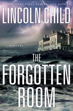 The Forgotten Room: A Novel...New York Timesbestseller Lincoln Child returns with a riveting new thriller
