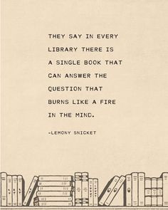 Lemony Snicket book quote print they say in every library book lover gift gifts for kids nursery art literary quote book art Poem Quotes, True Quotes, Words Quotes, Motivational Quotes, Inspirational Quotes, Sayings, Best Book Quotes, Quotes From Books, Poems