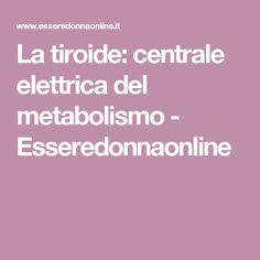 La tiroide: centrale elettrica del metabolismo  - Esseredonnaonline