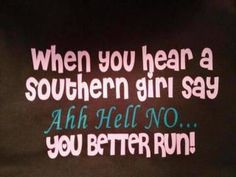 For all the Southern women.Please forgive my warped sense of humor but this is just funny because you know it's true. What Do You Mean, That Way, Just For You, Mantra, Funny Southern Sayings, Southern Humor, Southern Phrases, Southern Girl Quotes, Great Quotes
