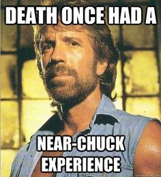 Death's near experience with Chuck Norris