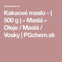 Kakaové maslo - ( 500 g ) » Maslá » Oleje / Maslá / Vosky | PGchem.sk