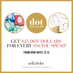 Stella & Dot For every $50 you spend between November 12th and December 15th, you will earn $25 Dot Dollars.