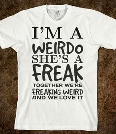 I'm a Weirdo She's a Freak Best Friends tee t shirt tshirt