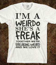 I'm a Weirdo She's a Freak Best Friends tee t shirt tshirt