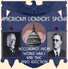 """American Leaders Speak"" is part of the American Memory Project of the Library of Congress. It offers access to recordings from World War I and the 1920 presidential election. http://memory.loc.gov/ammem/nfhtml/"