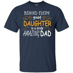 Father's Day Shirts Behind Every Great Daughter Is A Truly Amazing Dad T shirts Hoodies Sweatshirts Father's Day Shirts Behind Every Great Daughter Is A Truly A