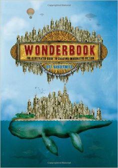 Wonderbook: The Illustrated Guide to Creating Imaginative Fiction: Amazon.es: Jeff VanderMeer, Jeremy Zerfoss: Libros en idiomas extranjeros