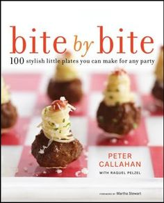 """Bite by Bite -- Peter Callahan -- recipes for tapas and hors d'oeuvres including such as: Caprese Tea Sandwiches, Mac & Cheese Canapes, Caviar Spoons & Vodka,   Spicy Chicken """"Fortune Cookies,"""" Mango-Shrimp Lollipops,Tuna Tartare Plantain Cones, Stuffed Mushrooms, Stuffed Mushrooms, Lobster-Potato Petit Fours; Pigs in Blankets, Two Ways; and Turkey Canapés with Stuffing and Cranberry Relish,   Chocolate Ice Cream """"Burgers;"""" Limoncello Popsicles and many more"""