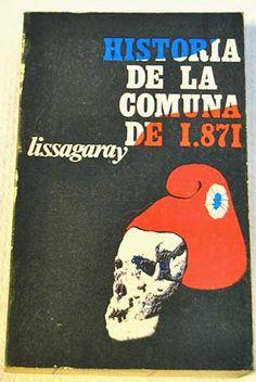 LISSAGARAY, HPO, Historia de la Comuna de 1871, Madrid, Artiach Editorial, 1970. 584 pp. Rústica.   Diseño de cubierta: JUAN MONTERO.