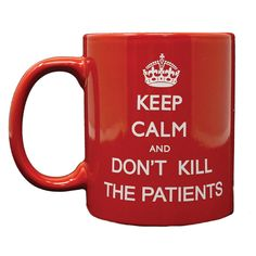 Keep Calm and Dont Kill The Patients Coffee Mug (Gifts For Doctors)