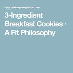3-Ingredient Breakfast Cookies • A Fit Philosophy
