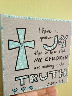 """""""I have no greater joy than to hear that my children are walking in the truth"""" 3 John 1:4 5"""" x 5"""" $11"""