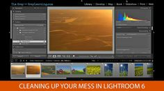 Cleaning Up Your Mess in Lightroom 6