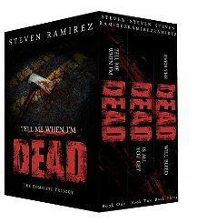 Tell Me When I'm Dead: The Complete Trilogy (Box Set) by Steven Ramirez. Horror and Thriller. BUY THE COMPLETE TRILOGY AND SAVE!