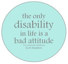 NGXEKISA N.  The only disability in life is a bad attitude.
