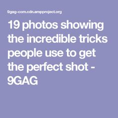 19 photos showing the incredible tricks people use to get the perfect shot - 9GAG