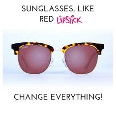 Sunglasses, like red lipstick, change everything! Quote