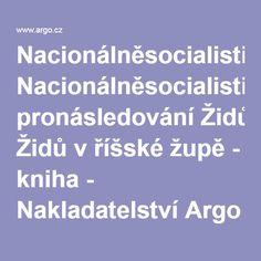 Nacionálněsocialistické pronásledování Židů v říšské župě - kniha - Nakladatelství Argo Argo, Books To Buy, Reading, Word Reading, The Reader, Argos, Reading Books