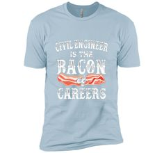 100% Cotton - Imported - Machine wash cold with like colors, dry low heat - Funny Civil Engineer Is The Bacon of Careers Graphic Tshirt Tee T-shirt Design - Tee Vision Offers A Great Selection of Shir