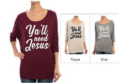 Check out this item in my Etsy shop https://www.etsy.com/listing/210874114/yall-need-jesus-dolman-tunic-glitter