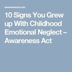 10 Signs You Grew up With Childhood Emotional Neglect – Awareness Act