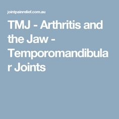 TMJ - Arthritis and the Jaw - Temporomandibular Joints