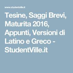 Tesine, Saggi Brevi, Maturita 2016, Appunti, Versioni di Latino e Greco - StudentVille.it